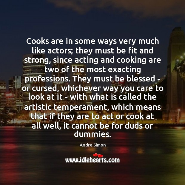 Image, Cooks are in some ways very much like actors; they must be