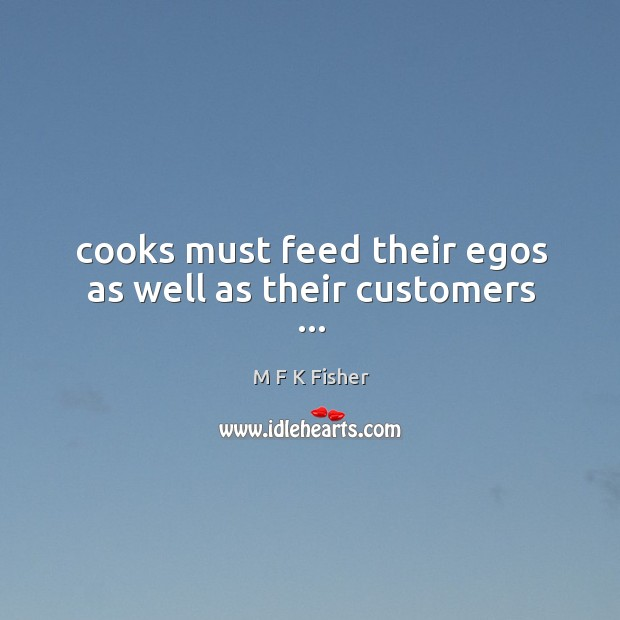 Cooks must feed their egos as well as their customers … Image