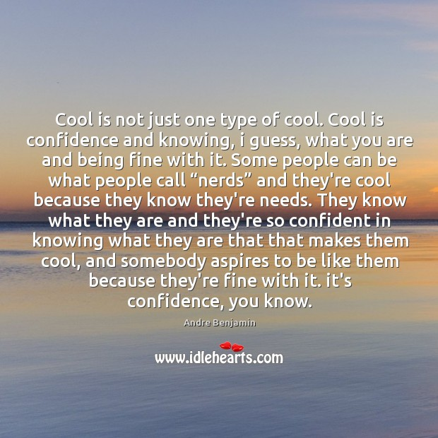Cool is not just one type of cool. Cool is confidence and Image