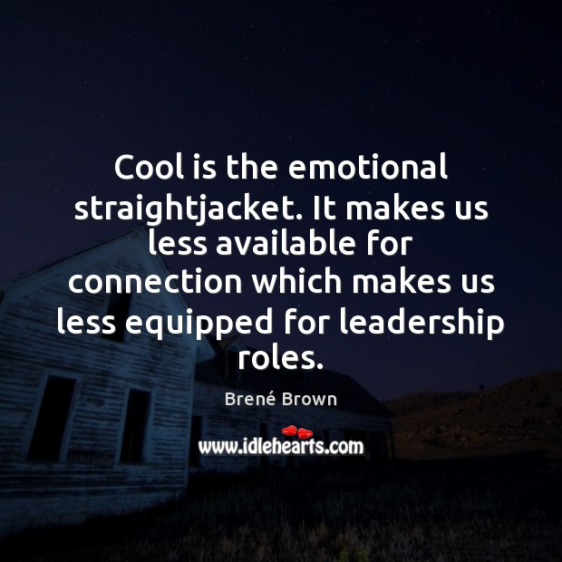 Image, Cool is the emotional straightjacket. It makes us less available for connection