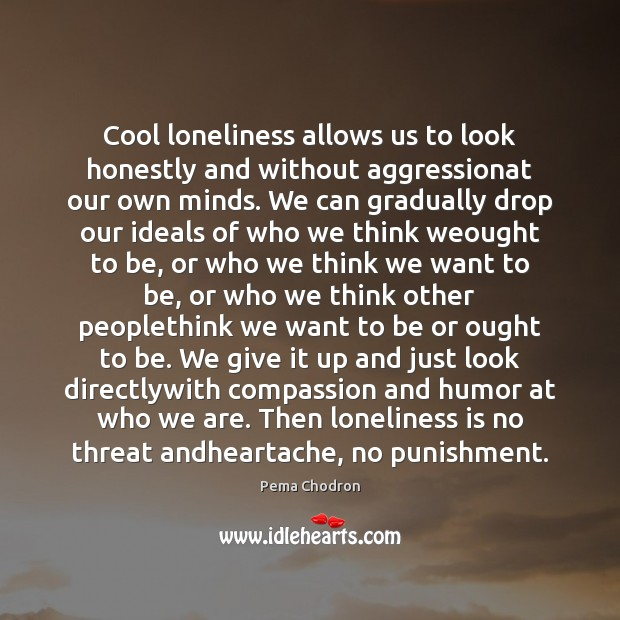 Image, Cool loneliness allows us to look honestly and without aggressionat our own