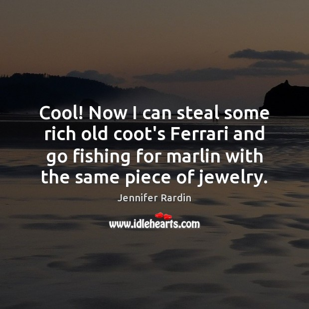 Cool! Now I can steal some rich old coot's Ferrari and go Jennifer Rardin Picture Quote