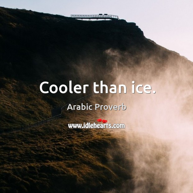 Cooler than ice. Arabic Proverbs Image