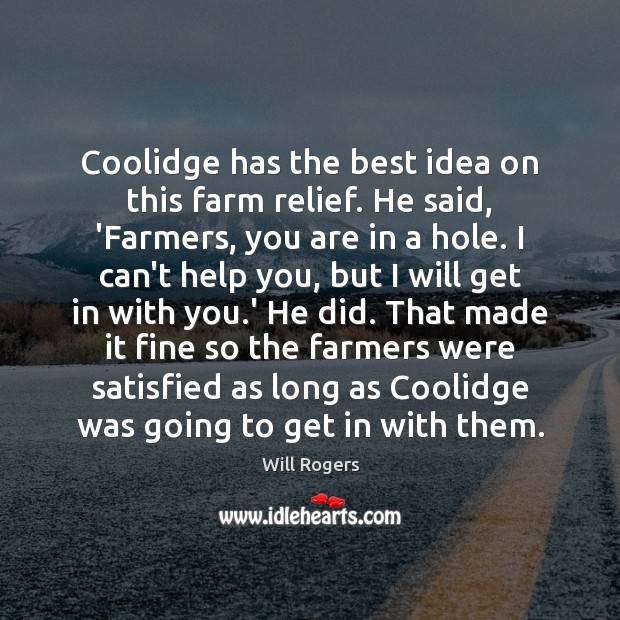 Coolidge has the best idea on this farm relief. He said, 'Farmers, Image