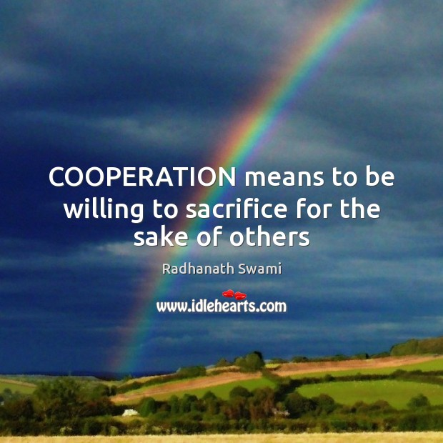 COOPERATION means to be willing to sacrifice for the sake of others Image