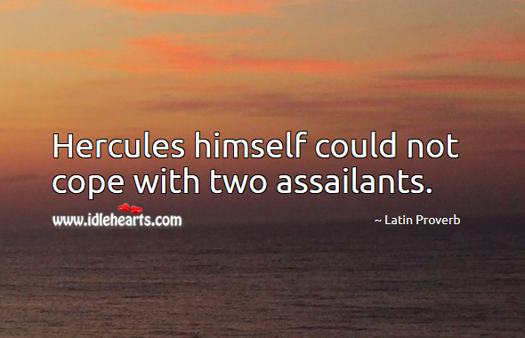 Hercules himself could not cope with two assailants. Latin Proverbs Image
