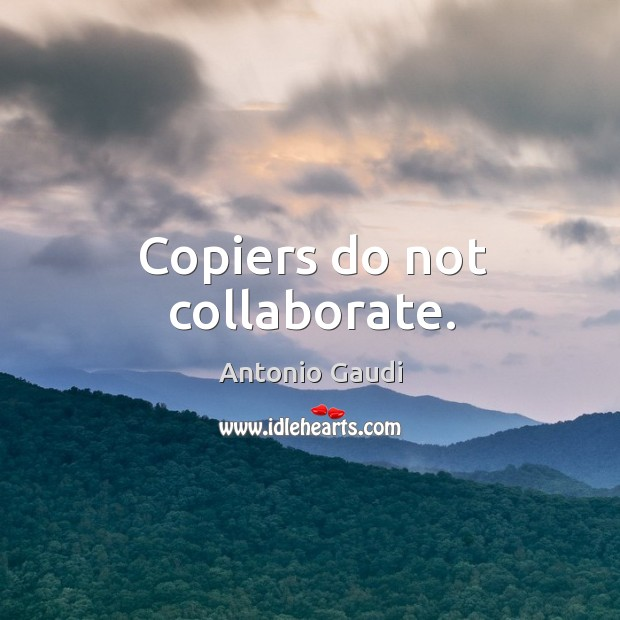 Copiers do not collaborate. Image