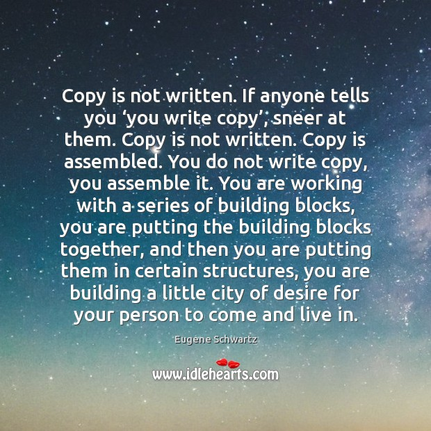 Copy is not written. If anyone tells you 'you write copy', sneer Eugene Schwartz Picture Quote