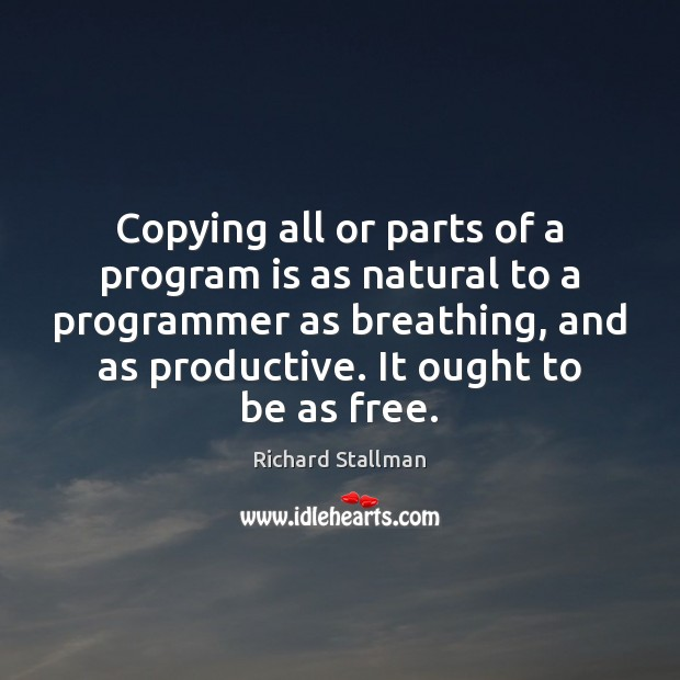 Copying all or parts of a program is as natural to a Image