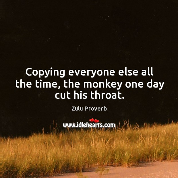 Image, Copying everyone else all the time, the monkey one day cut his throat.