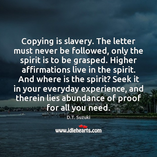 Copying is slavery. The letter must never be followed, only the spirit Image