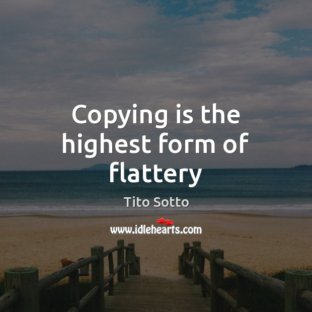 Image, Copying is the highest form of flattery