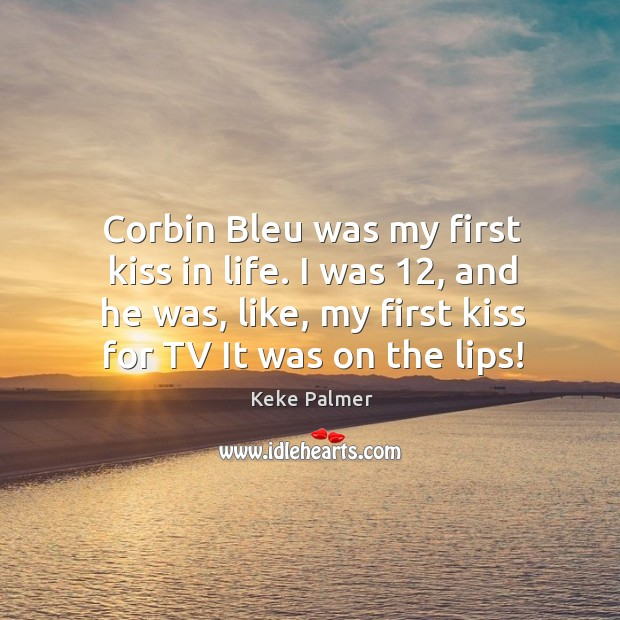 Corbin Bleu was my first kiss in life. I was 12, and he Image