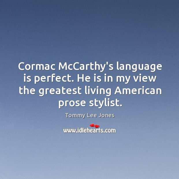 Cormac McCarthy's language is perfect. He is in my view the greatest Image