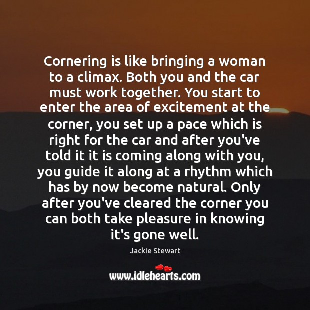 Image, Cornering is like bringing a woman to a climax. Both you and