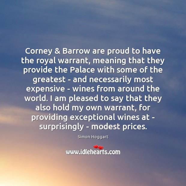 Corney & Barrow are proud to have the royal warrant, meaning that they Simon Hoggart Picture Quote