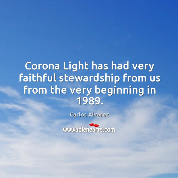 Image, Corona light has had very faithful stewardship from us from the very beginning in 1989.