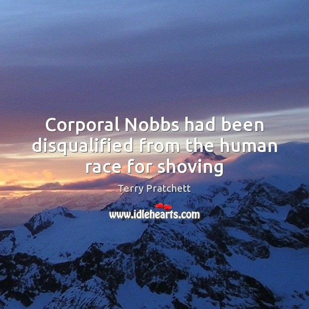 Corporal Nobbs had been disqualified from the human race for shoving Image