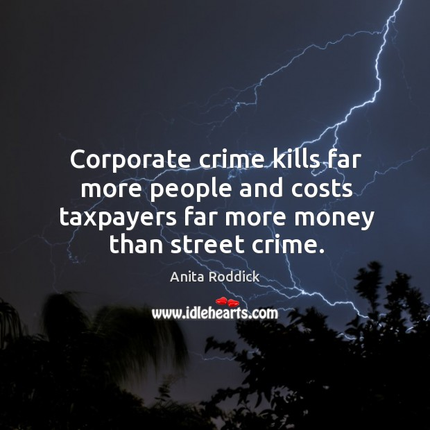 Corporate crime kills far more people and costs taxpayers far more money Image