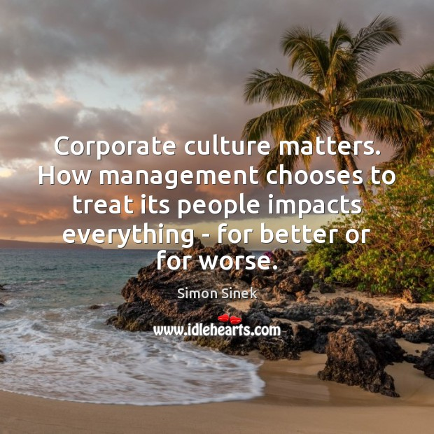 Corporate culture matters. How management chooses to treat its people impacts everything Image