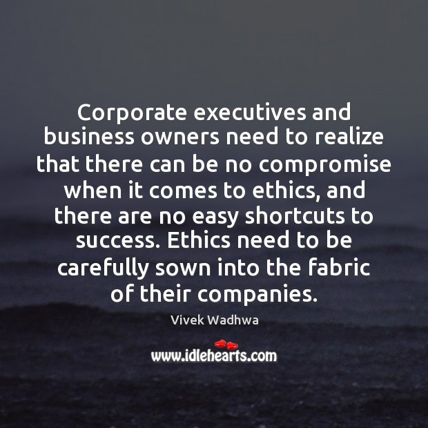Corporate executives and business owners need to realize that there can be Vivek Wadhwa Picture Quote