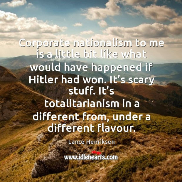 Corporate nationalism to me is a little bit like what would have happened if hitler had won. Image