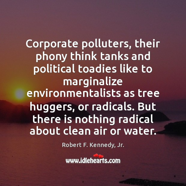 Corporate polluters, their phony think tanks and political toadies like to marginalize Image