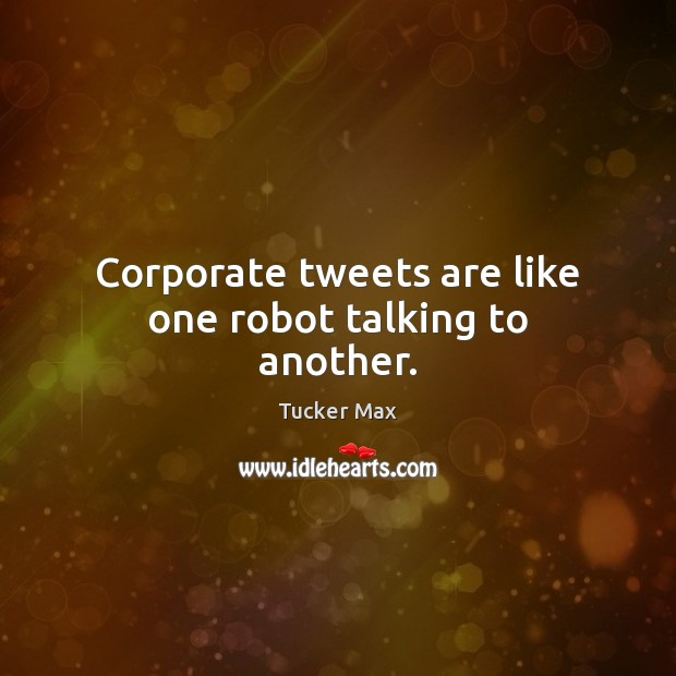Corporate tweets are like one robot talking to another. Image