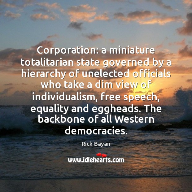 Image, Corporation: a miniature totalitarian state governed by a hierarchy of unelected officials