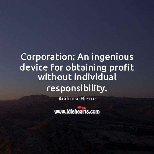Corporation: An ingenious device for obtaining profit without individual responsibility. Image