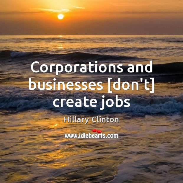 Corporations and businesses [don't] create jobs Image