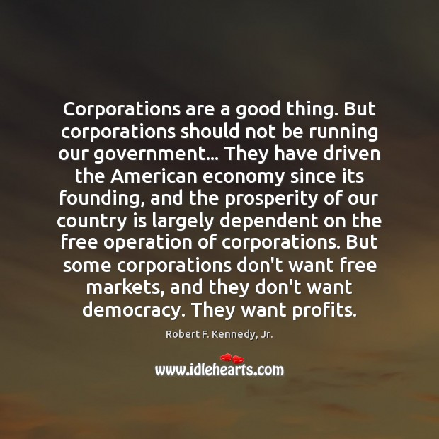 Corporations are a good thing. But corporations should not be running our Economy Quotes Image