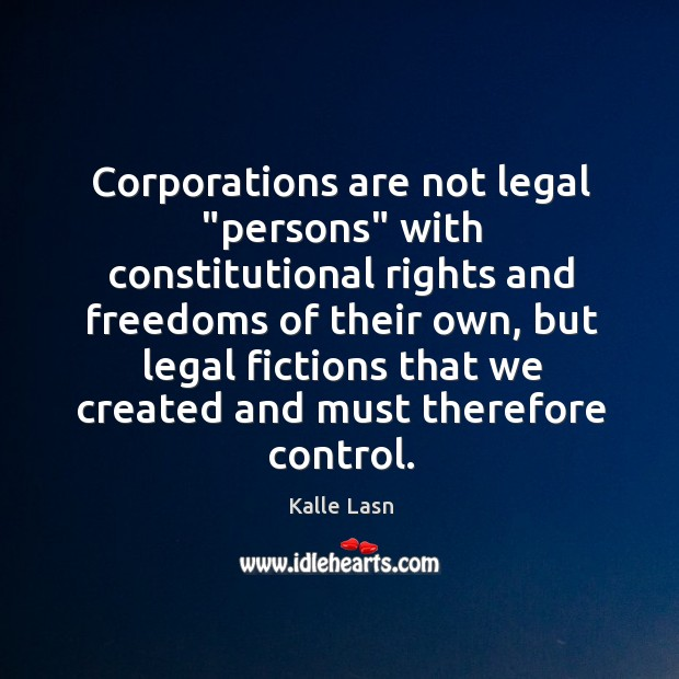 "Corporations are not legal ""persons"" with constitutional rights and freedoms of their Image"