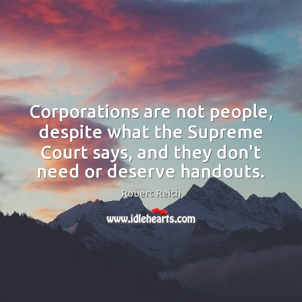 Corporations are not people, despite what the Supreme Court says, and they Image