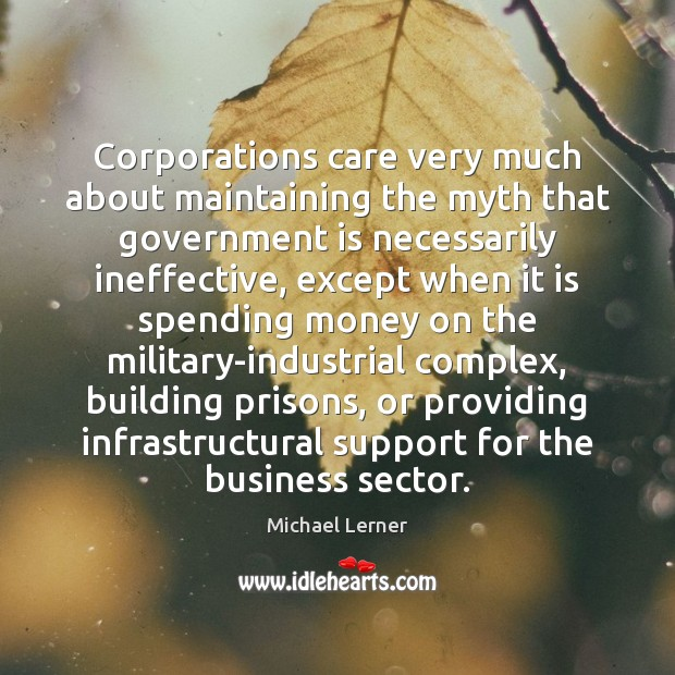 Corporations care very much about maintaining the myth that government is necessarily Image