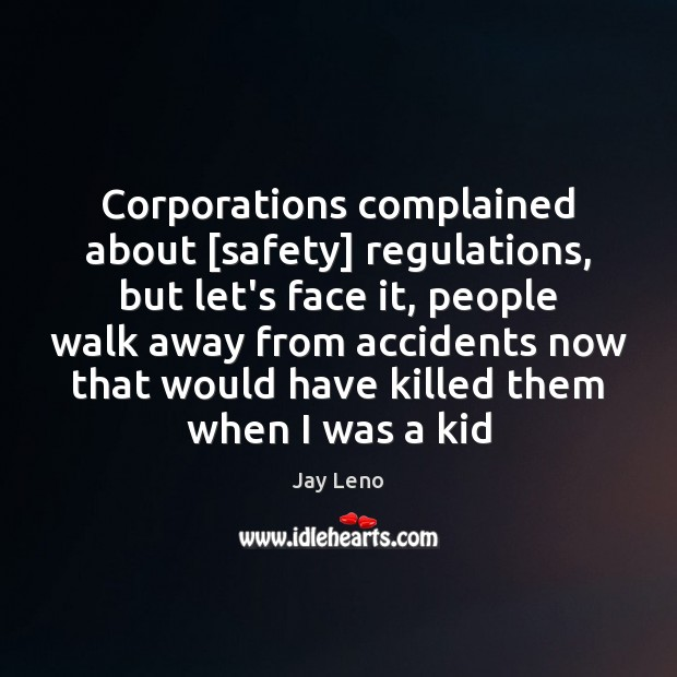 Image, Corporations complained about [safety] regulations, but let's face it, people walk away