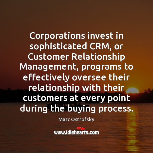 Corporations invest in sophisticated CRM, or Customer Relationship Management, programs to effectively Image