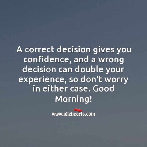 Correct decision gives you confidence and wrong one can double your experience. Confidence Quotes Image