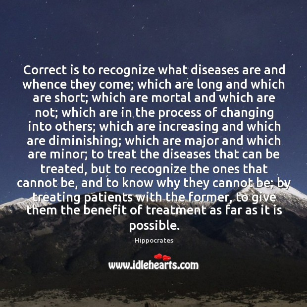 Correct is to recognize what diseases are and whence they come; which Image
