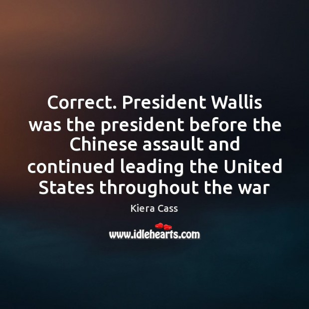 Correct. President Wallis was the president before the Chinese assault and continued Image