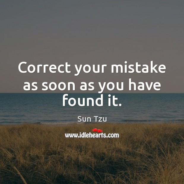 Correct your mistake as soon as you have found it. Image
