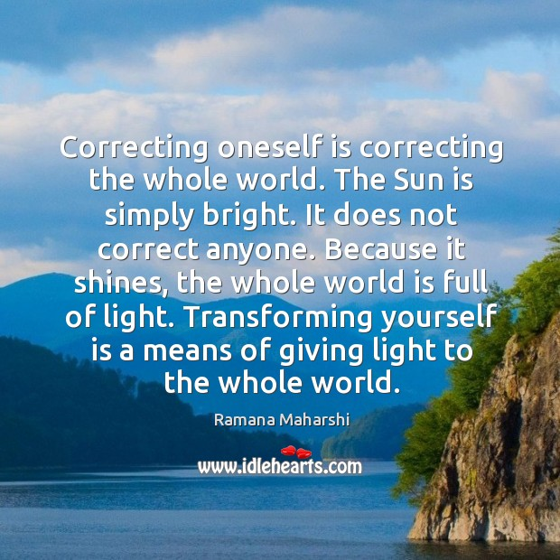Image, Correcting oneself is correcting the whole world. The Sun is simply bright.