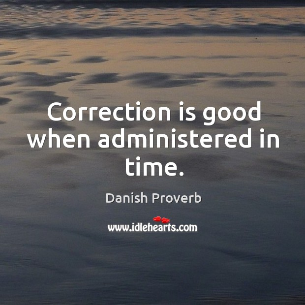 Correction is good when administered in time. Danish Proverbs Image