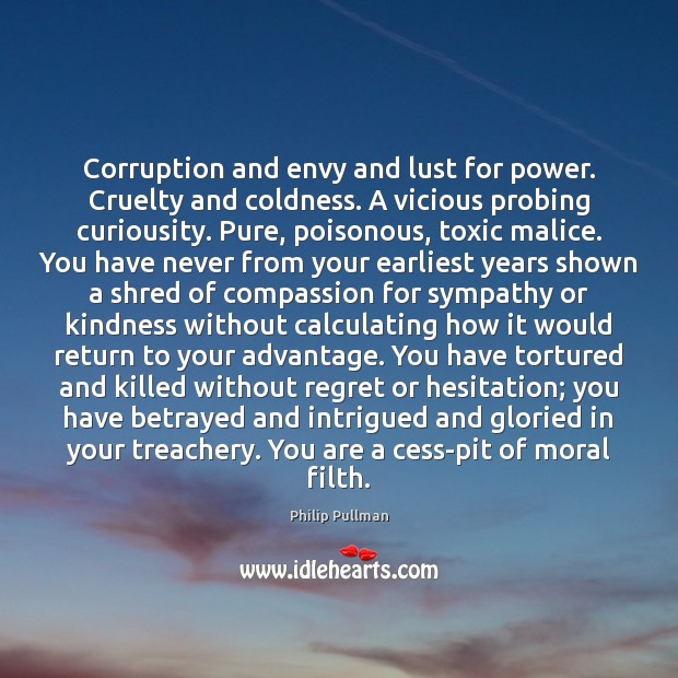 Corruption and envy and lust for power. Cruelty and coldness. A vicious Toxic Quotes Image
