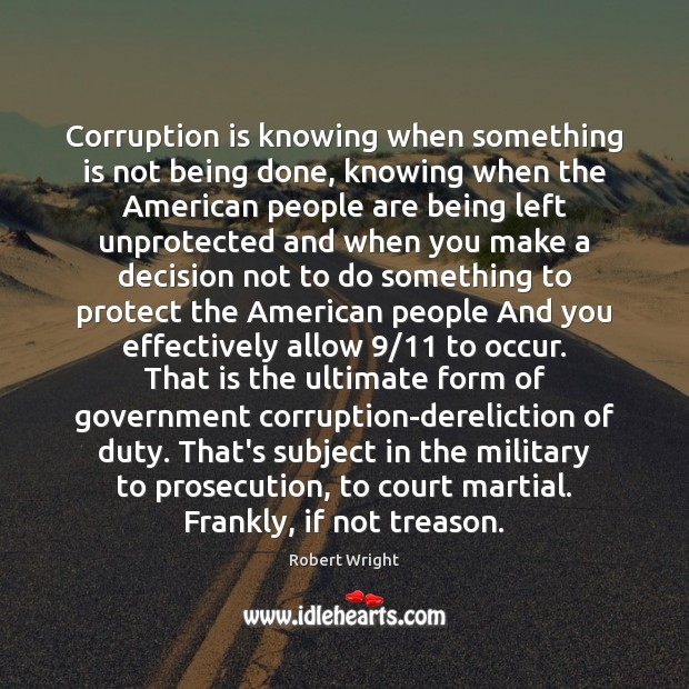 Corruption is knowing when something is not being done, knowing when the Image