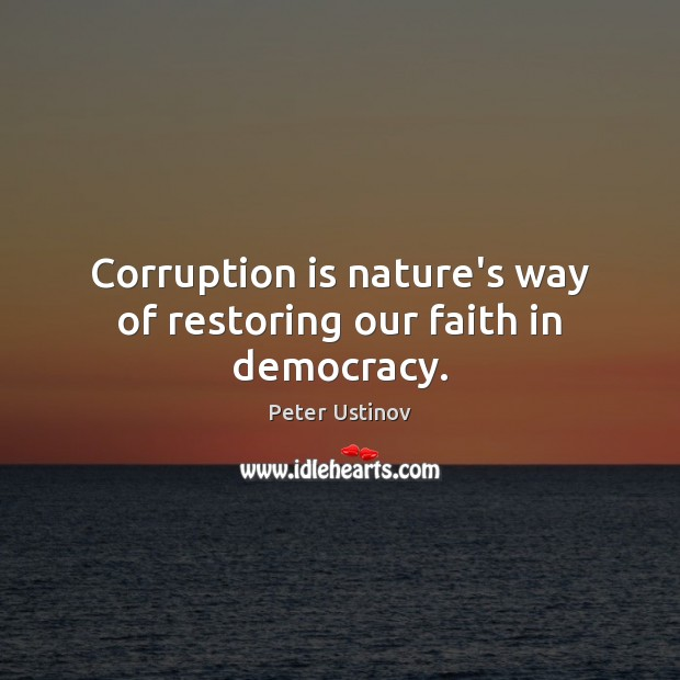 Corruption is nature's way of restoring our faith in democracy. Image