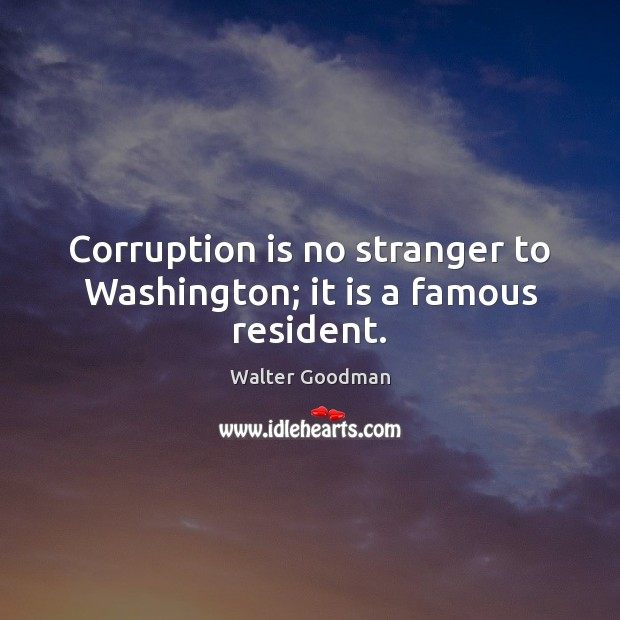 Corruption is no stranger to Washington; it is a famous resident. Image