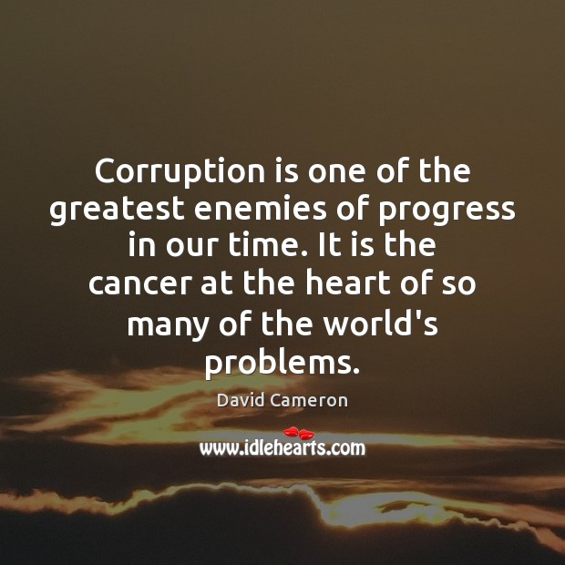 Corruption is one of the greatest enemies of progress in our time. David Cameron Picture Quote