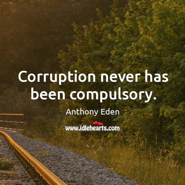 Corruption never has been compulsory. Image