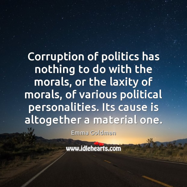 Corruption of politics has nothing to do with the morals, or the Emma Goldman Picture Quote